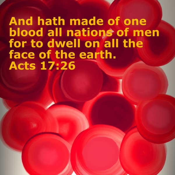 From one man-Adam-became the blood of the world