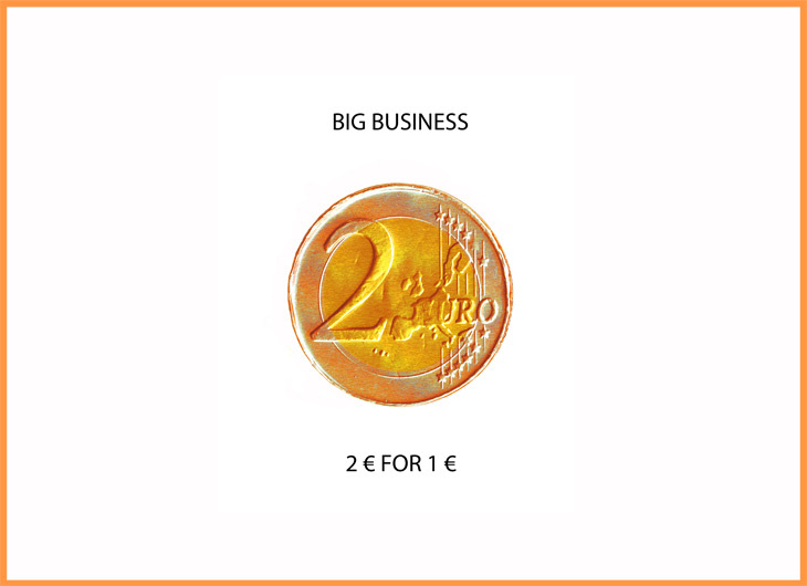 BIG BUSINESS 2€ FOR 1€