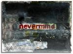 Nevermind