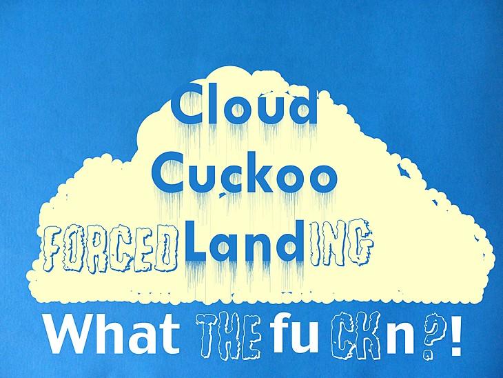 Cloud Cuckoo Forced Landing