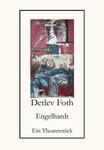 Engelhardt / Ein Theaterstück von Detlev Foth