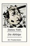 Die Abfolge / Theaterstück von Detlev Foth