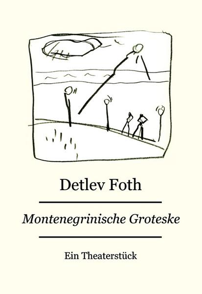 Montenegrinische Groteske / Theaterstück von Detlev Foth