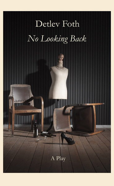 No Looking Back / A Play / Detlev Foth