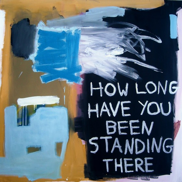 How Long Have You Been Standing There